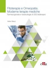Fitoterapia e Omeopatia. Moderne tecniche mediche  Valter Masci   Edra