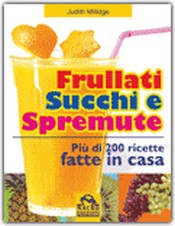 Frullati, Succhi e Spremute  Judith Millidge   Macro Edizioni