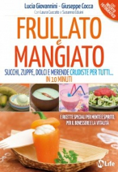 Frullato e Mangiato  Lucia Giovannini Giuseppe Cocca Laura Cuccato MyLife Edizioni
