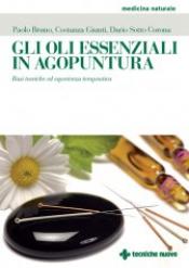 Gli oli essenziali in agopuntura  Costanza Giunti Paolo Bruno Dario Sotto Corona Tecniche Nuove