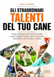 Gli straordinari talenti del tuo cane  Aldo La Spina   Lswr