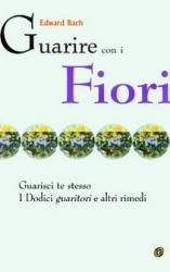 Guarire con i fiori: Guarisci te stesso + I dodici Guaritori  Edward Bach   Nuova Ipsa Editore
