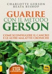 Guarire con il Metodo Gerson  Charlotte Gerson Beata Bishop  Macro Edizioni