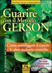 Guarire con il Metodo Gerson (con Dvd) (Copertina rovinata)  Charlotte Gerson Beata Bishop  Macro Edizioni
