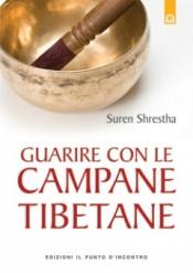 Guarire con le campane tibetane  Suren Shrestha   Edizioni il Punto d'Incontro