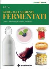 Guida agli alimenti fermentati  Jeff Cox   Tecniche Nuove