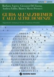 Guida all'Alzheimer e alle altre demenze  Barbara Asprea Giovanni Del Zanna Andrea Fabbo Tecniche Nuove