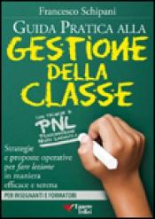 Guida Pratica alla Gestione della Classe  Francesco Schipani   Essere Felici