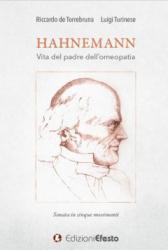 Hahnemann. Vita del padre dell'Omeopatia  Riccardo De Torrebruna Luigi Turinese  Edizioni Efesto