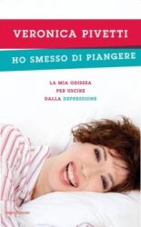 Ho smesso di piangere  Veronica Pivetti   Mondadori