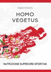 Homo Vegetus. Nutrizione superiore sportiva  Fabio Rigon