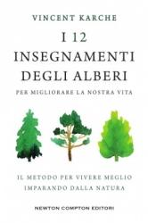 I 12 insegnamenti degli alberi per migliorare la nostra vita  Vincent Karche   Newton & Compton Editori