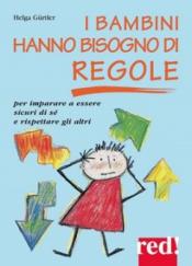 I bambini hanno bisogno di regole  Helga Gürtler   Red Edizioni