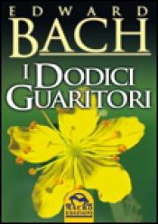 I Dodici Guaritori  Edward Bach   Macro Edizioni