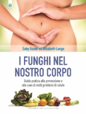 I funghi nel nostro corpo  Gaby Guzek Elisabeth Lange  Edizioni il Punto d'Incontro