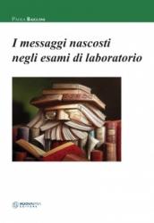 I messaggi nascosti negli esami di laboratorio  Paola Baiguini   Nuova Ipsa Editore
