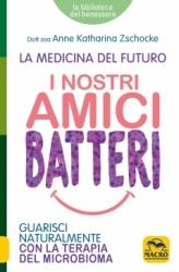 I Nostri Amici Batteri  Anne Katharina Zschocke   Macro Edizioni