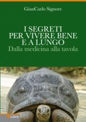 I segreti per vivere bene e a lungo  Giancarlo Signore   Lswr