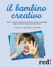 Il bambino creativo  Fabiola De Paoli Antonio Maltempi Angelica Zavettieri Red Edizioni