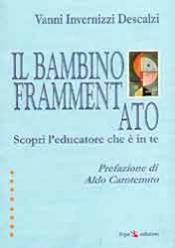 Il bambino frammentato  Vanni Invernizzi Descalzi   Erga Edizioni
