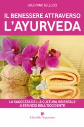 Il benessere attraverso l'ayurveda  Valentino Bellucci   Editoriale Programma