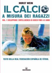Il calcio a misura dei ragazzi - vol. 1  Horst Wein   Edizioni Mediterranee