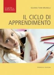 Il ciclo di apprendimento  Silvana Brunelli   Podresca Edizioni