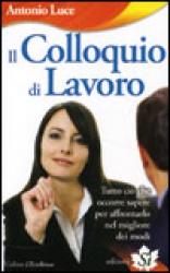 Il Colloquio di Lavoro  Antonio Luce   Edizioni Sì