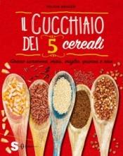 Il cucchiaio dei 5 cereali  Felicia Sguazzi   Sonda Edizioni
