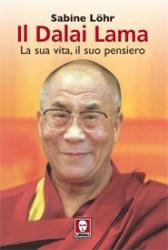Il Dalai Lama. La sua vita, il suo pensiero  Sabine Lohr   Lindau