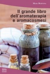 Il grande libro dell'aromaterapia e aromacosmesi  Mara Bertona   Xenia Edizioni
