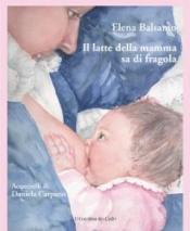 Il latte della mamma sa di fragola  Elena Balsamo   Il Leone Verde