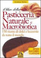 Il libro della Pasticceria Naturale e Macrobiotica (Vecchia edizione)  Anneliese Wollner   Macro Edizioni