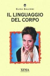 Il Linguaggio del Corpo  Elisa Balconi   Xenia Edizioni