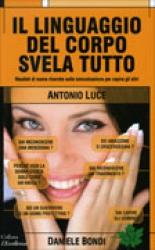 Il Linguaggio del Corpo Svela Tutto  Antonio Luce Daniele Bondi  Edizioni Sì
