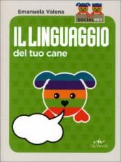 Il Linguaggio del Tuo Cane  Emanuela Valena   De Vecchi Editore