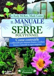 Il Manuale delle Serre - Polytunnel  Andy McKee Mark Gatter  Arianna Editrice