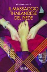 Il massaggio thailandese del piede  Cristina Radivo   Xenia Edizioni