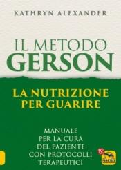 Il Metodo Gerson. La nutrizione per guarire  Kathryn Alexander   Macro Edizioni