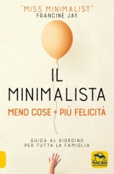 Il Minimalista - Meno Cose = Più Felicità  Francine Jay   Macro Edizioni