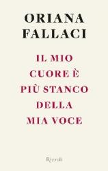Il mio cuore è più stanco della mia voce  Oriana Fallaci   Rizzoli