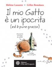 Il mio gatto è un ipocrita (ed è pure grasso)  Hélène Lasserre Gilles Bonotaux  L'Età dell'Acquario Edizioni