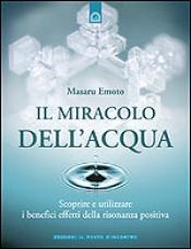 Il miracolo dell'acqua  Masaru Emoto   Edizioni il Punto d'Incontro