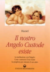 Il nostro Angelo Custode esiste  Haziel   Edizioni Mediterranee
