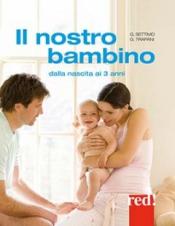 Il nostro bambino. Dalla nascita ai 3 anni  Giulia Settimo Gianfranco Trapani  Red Edizioni