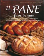 Il pane fatto in casa  Christine Ingram Jennie Shapter  DIX Editore