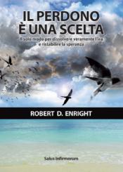 Il Perdono è una Scelta  Robert D. Enright   Salus Infirmorum