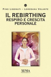 Il Rebirthing  Pino Libonati Loredana Volante  Xenia Edizioni