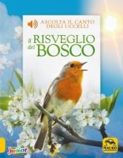 Il Risveglio del Bosco. Ascolta il canto degli uccelli  Andrea Pinnington Caz Buckingham  Macro Edizioni