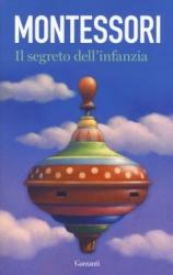 Il segreto dell'infanzia  Maria Montessori   Garzanti